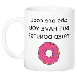 Mugvana Abs Are Cool But Have you Tried Donuts? Funny Novelt