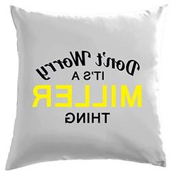 Don't Worry It's a MILLER Thing! Cushion Cover Pillow Case C